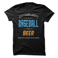 ALL I CARE ABOUT IS BASEBALL AND BEER T Shirt, Hoodie, Sweatshirts - tshirt printing #teeshirt #style