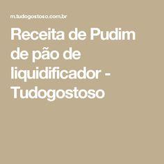 Receita de Pudim de pão de liquidificador - Tudogostoso