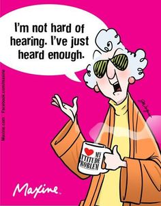 Hard of Hearing - Maxine Humor - Maxine Humor meme - - Hard of Hearing Maxine Humor Maxine Humor meme Hard of Hearing The post Hard of Hearing appeared first on Gag Dad. The post Hard of Hearing appeared first on Gag Dad. Funny Cartoons, Funny Jokes, Hilarious, Senior Humor, Twisted Humor, Just For Laughs, Laugh Out Loud, The Funny, Love Her