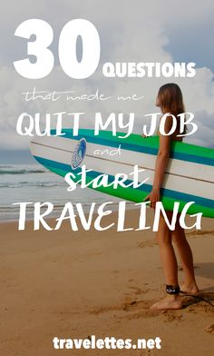 Travelettes | 30 questions that made me quit my job and start traveling | http://www.travelettes.net
