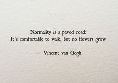 normality-is-a-paved-road-its-comfortable-to-walk-but-no-flowers-grow.jpg (500×354)