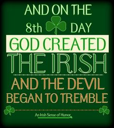 And on the day, God created the Irish… and the devil began to tremble Notre Dame Football, Irish Quotes, Irish Sayings, Irish Memes, Funny Irish, Irish Toast Funny, Fun Sayings, Irish American, American Women