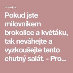 Pokud jste milovníkem brokolice a květáku, tak neváhejte a vyzkoušejte tento chutný salát. - ProSvět.cz