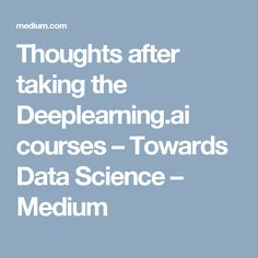 Thoughts after taking the Deeplearning.ai courses – Towards Data Science – Medium