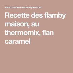 Recette des flamby maison, au thermomix, flan caramel