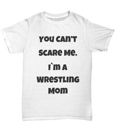Wrestling Mom T-shirt Wrestling Mom, Hockey Mom, I Am Scared, Shirt Designs, Football, T Shirts For Women, Stuff To Buy, Clothes, Tops