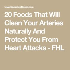 20 Foods That Will Clean Your Arteries Naturally And Protect You From Heart Attacks - FHL