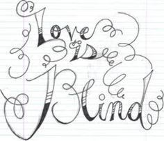 Love is Blind .    So fitting!