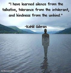 Must remember next time I see/hear an overly talkative, or intolerant or unkind person & be grateful for the lesson!