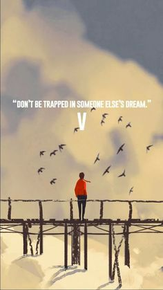 Dont be trapped in someone elses dream