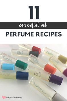 11 essential oil perfume recipes. These smell awesome!!