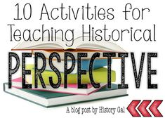 10 activities to help middle and high school social studies teachers teach historical perspective plus a free download from History Gal.