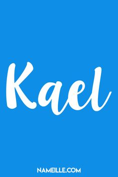 Kael I Baby Names You Haven't Heard Of I Nameille.com