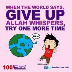 """#100 Ahmad Says: """"When the world says, give up. Allah whispers, try one more time."""""""