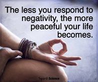 The Less You Respond To Negativity, The More Peaceful Your Life Becomes