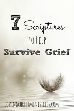 Turn to scripture and God's promise when trying to survive grief. These scriptures about grief are the ones that helped me the most.