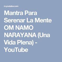 Mantra Para Serenar La Mente OM NAMO NARAYANA (Una Vida Plena) - YouTube