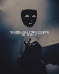 The most dangerous creature on earth is a fake friend.