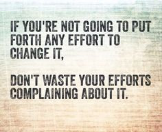 Complaining won't get you any closer to your goals. Health is non-negotiable. Do work!