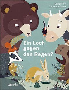Ein Loch gegen den Regen?: Amazon.de: Daniel Fehr, Francesca Sanna: Bücher