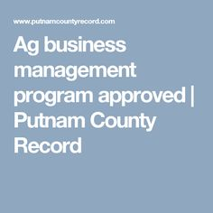 Ag business management program approved | Putnam County Record