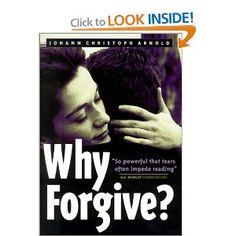 Why Forgive?  A book written by those who have lived through the unthinkable and have forgiven anyway.