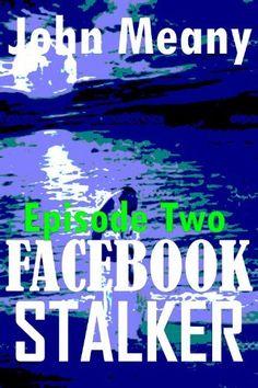 Facebook Stalker, Episode Two (A Novella Series) by John Meany, http://www.amazon.com/dp/B00HVI8QRI/ref=cm_sw_r_pi_dp_ScO3sb1CM9S87