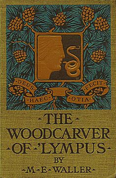 The Woodcarver of 'Lympus by  M. E. Waller,        Boston: Little, Brown and Company, 1904.