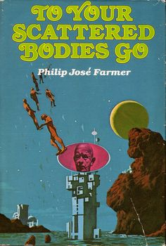 To Your Scattered Bodies Go, Philip Jose Farmer