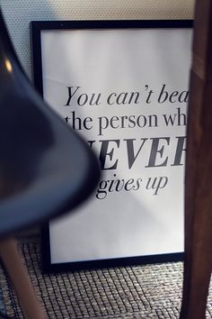 You can't beat the person who never gives up.