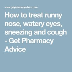 How to treat runny nose, watery eyes, sneezing and cough - Get Pharmacy Advice