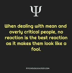 When dealing with mean and overly critical people, no reaction is the best reaction as it makes them look like a fool. Psychology Fun Facts, Psychology Says, Psychology Quotes, Psychology Careers, Personality Psychology, Educational Psychology, Color Psychology, Freud Psychology, Psychology Studies