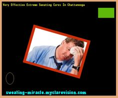 Very Effective Extreme Sweating Cures In Chattanooga 162321 - Your Body to Stop Excessive Sweating In 48 Hours - Guaranteed!