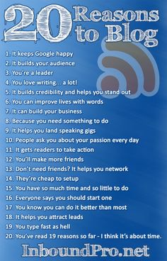 20 Reasons to start a blog... by http://www.inboundpro.net