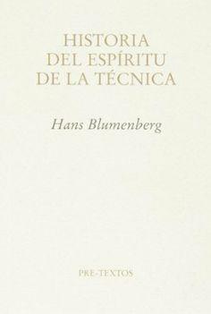 Historia del espíritu de la técnica / Hans Blumenberg ; edición de los escritos póstumos a cargo de Alexander Schmitz y Bernd Stiegler ; traducción de Pedro Madrigal