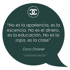 """""""No es la apariencia, es la esencia. No es el dinero, es la educación. No es la ropa, es la clase""""  Coco Chanel"""