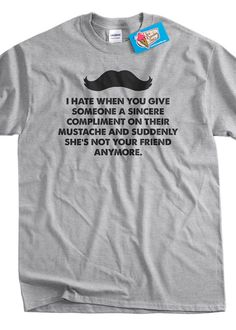 Funny Mustache Tshirt shes not your friend anymore by IceCreamTees, $14.99