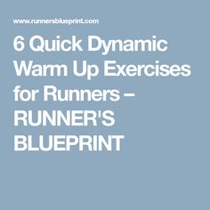 6 Quick Dynamic Warm Up Exercises for Runners – RUNNER'S BLUEPRINT