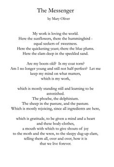 "One of my favorite poems is The Messenger, by Mary Oliver. The first line says ""My work is loving the world."" I never usually think about it like that, although lately it seems like … The Words, Cool Words, New Year Poem, Poem A Day, Poem Quotes, Words Quotes, Sayings, Pretty Words, Beautiful Words"