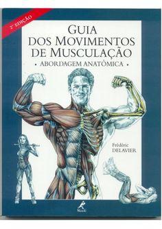 Guia dos movimentos de musculação, abordagem anatômica (português, ilustrado,135 pgs)
