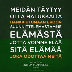 Meidän täytyy olla halukkaita hankkiutumaan eroon suunnittelemastamme elämästä, jotta voimme elää sitä elämää, joka odottaa meitä. — Professori Joseph Campbell (1904-1987)