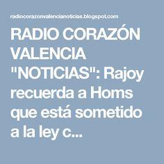 """RADIO CORAZÓN VALENCIA  """"NOTICIAS"""": Rajoy recuerda a Homs que está sometido a la ley c..."""