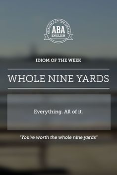 """English #idiom """"Whole nine yards"""" means everything, all of something. #speakenglish -         Repinned by Chesapeake College Adult Ed. We offer free classes on the Eastern Shore of MD to help you earn your GED - H.S. Diploma or Learn English (ESL) .   For GED classes contact Danielle Thomas 410-829-6043 dthomas@chesapeake.edu  For ESL classes contact Karen Luceti - 410-443-1163  Kluceti@chesapeake.edu .  www.chesapeake.edu"""