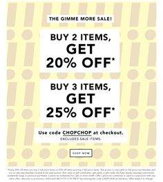 THE GIMME MORE SALE. Buy 2 items, get 20% off. Buy 3 items, get 25% off. Use code 'CHOPCHOP' at checkout. Excludes sale items. SHOP NOW.