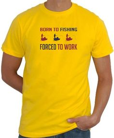 Born To Fishing , Forced To Work Men T-Shirt