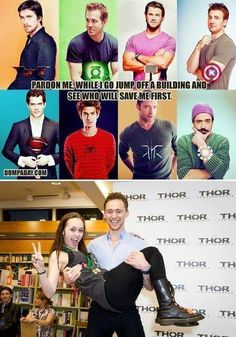 In order of hoping who gets to me first: 1. Captain America 2. Iron Man 3. Batman 4. Spider-Man 5. Tom Hiddleston ;) And eh to the others