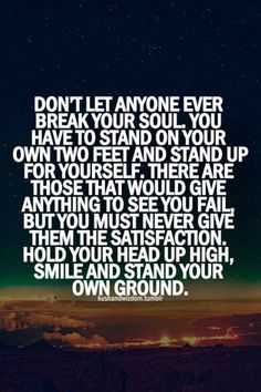 My nanna taught me this. There are people who want to see us fail every day, they say nasty things and attempt to turn people against you. It can hurt but if you learn to smile and plant your feet where you want to be the rest will come. I'm not going anywhere but the top.
