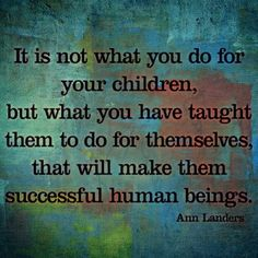 Let's parent our kids to be capable adults! I love this Ann Landers quote!