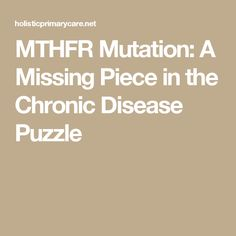 MTHFR Mutation: A Missing Piece in the  Chronic Disease Puzzle