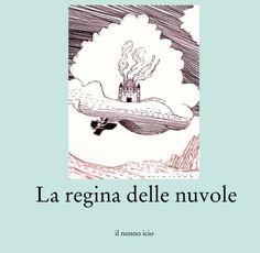 una piccola storia che racconta ai bambini come nascono le nuvole nel castello fantastico della REGINA DELLE NUVOLE